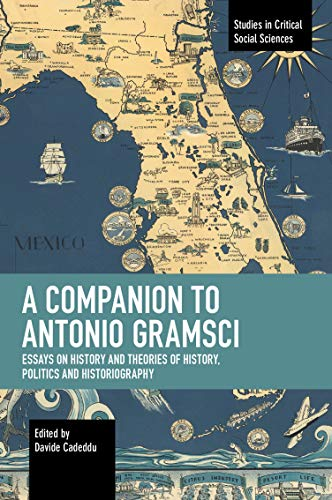 Compare Textbook Prices for A Companion to Antonio Gramsci: Essays on History and Theories of History, Politics and Historiography Studies in Critical Social Sciences  ISBN 9781642594256 by Cadeddu, Davide