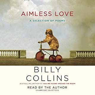 Aimless Love     A Selection of Poems              By:                                                                                                                                 Billy Collins                               Narrated by:                                                                                                                                 Billy Collins                      Length: 1 hr and 24 mins     90 ratings     Overall 4.5