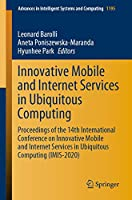 Innovative Mobile and Internet Services in Ubiquitous Computing: Proceedings of the 14th International Conference on Innovative Mobile and Internet Services in Ubiquitous Computing (IMIS-2020) (Advances in Intelligent Systems and Computing (1195))