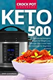 Keto Crock Pot Cookbook: 500 Inspirational Ketogenic Recipes for Weight Loss. Ultimate Slow