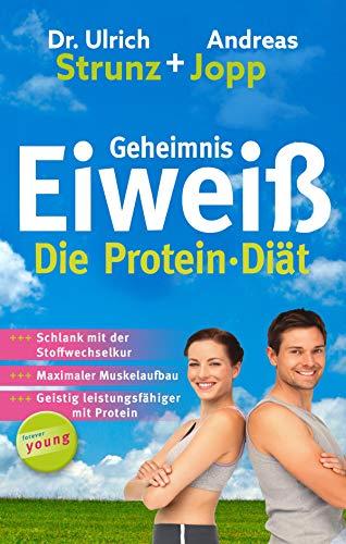 Geheimnis Eiweiß - Die Protein Diät: Schlank mit der Stoffwechselkur, maximaler Muskelaufbau, geistig leistungsfähiger mit Protein