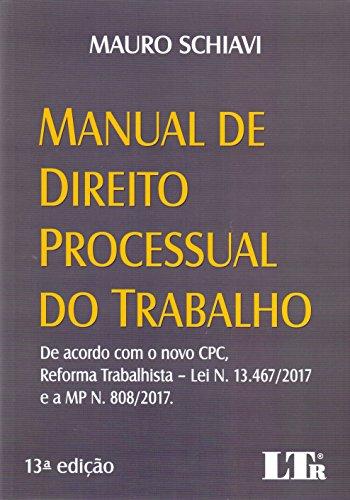 Manual de direito processual do trabalho: De acordo com o novo CPC, reforma trabalhista – Lei n. 13.467/2017 e a MP n. 808/2017.
