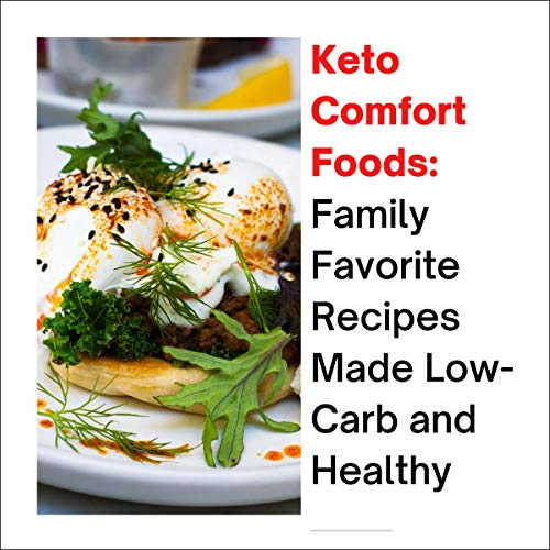 Keto Comfort Foods: Family Favorite Recipes Made Low-Carb and Healthy (1)  By  cover art