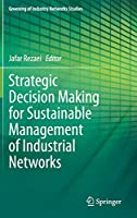 Strategic Decision Making for Sustainable Management of Industrial Networks (Greening of Industry Networks Studies, 8)