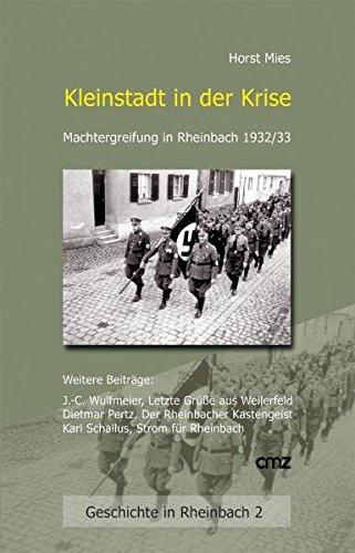 Kleinstadt in der Krise: Machtergreifung in Rheinbach 1932/33 und andere Beiträge (Geschichte in Rheinbach, Band...