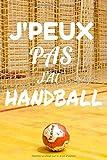J'peux pas j'ai HANDBALL: Journal Carnet de Handball de notes lignées A5 pour prendre des notes | Carnet de bord et cahier de travail à page vierge ... pour le sport et l'école | Couverture N° 2
