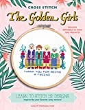 Cross Stitch The Golden Girls: Learn to stitch 12 designs inspired by your favorite sassy seniors! Includes materials to make two projects! - Haley Pierson-Cox