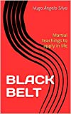 BLACK BELT: Martial teachings to apply in life (English Edition)