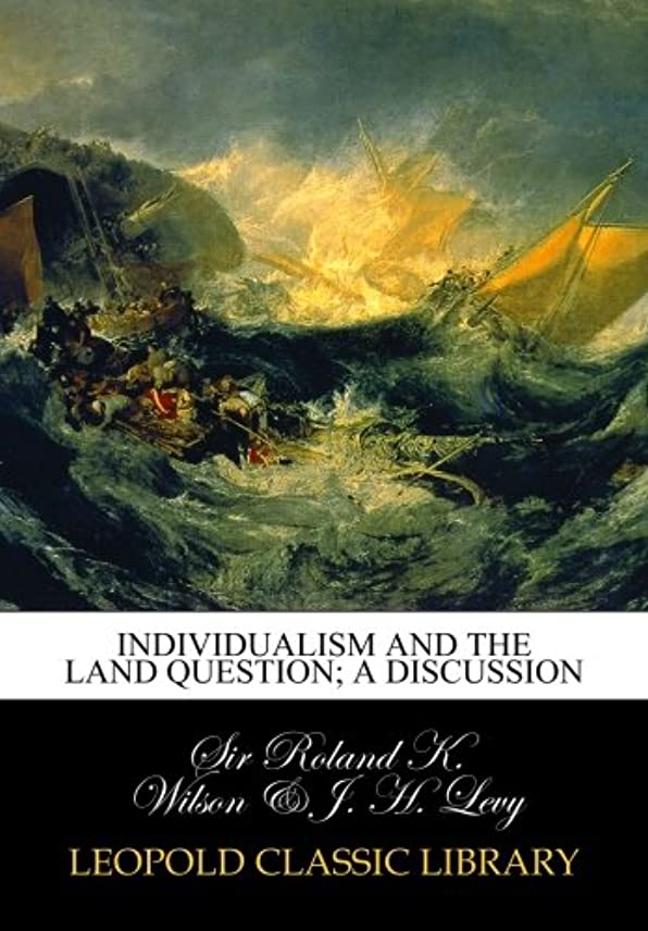 取り出す認証話すIndividualism and the land question; a discussion