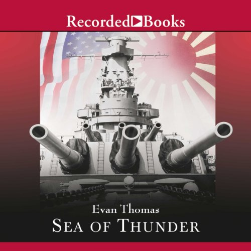 Sea of Thunder                   By:                                                                                                                                 Evan Thomas                               Narrated by:                                                                                                                                 George Wilson                      Length: 15 hrs and 33 mins     93 ratings     Overall 4.2