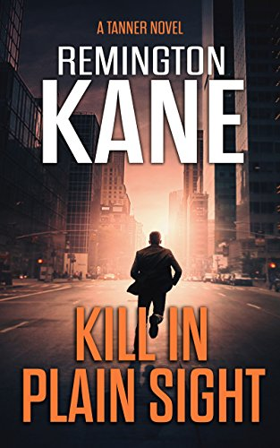 Kill In Plain Sight (A Tanner Novel Book 2) by [Remington Kane]