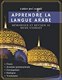 Apprendre la langue Arabe - Cahier pré-rempli: Livre de révision...