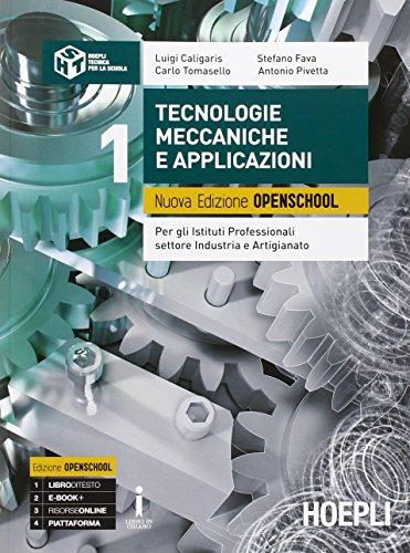 Tecnologie meccaniche e applicazioni. Ediz. Openschool. Per gli Ist. professionali per l'industria e l'artigianato. Con e-book. Con espansione online (Vol. 1)