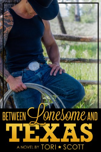 Book: Between Lonesome and Texas (Lone Star Cowboys) by Tori Scott
