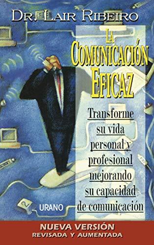 La comunicación eficaz: Transforme su vida personal y profesional mejorando su capacidad de comunicación (Programación Neurolingüística) (Spanish Edition)