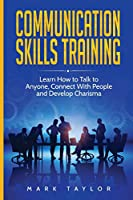 Communication Skills Training: Learn How to Talk to Anyone, Connect With People and Develop Charisma