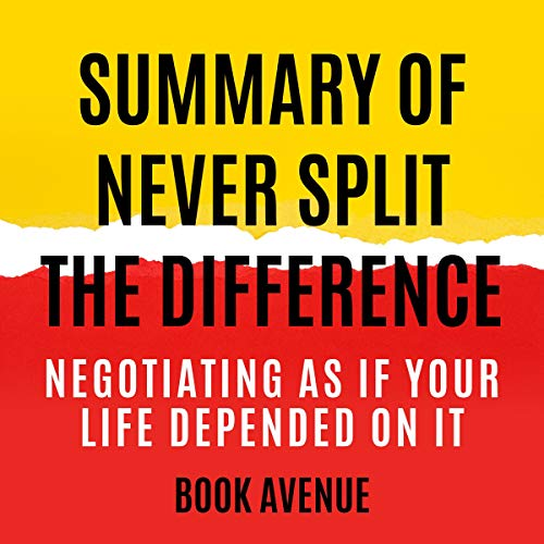 Summary of Never Split the Difference: Negotiating as if Your Life Depended on It cover art
