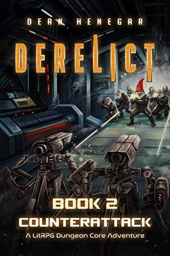 Derelict: Book 2, Counterattack (A LitRPG Dungeon Core Adventure)