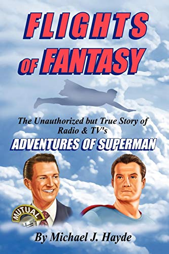 Compare Textbook Prices for Flights of Fantasy: The Unauthorized but True Story of Radio & TV's Adventures of Superman 1st Edition ISBN 9781593933449 by Hayde, Michael J.