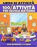 100 nuove attività per scuola materna - libro di attività per bambini 2-4 anni - Giochi didattici ed educativi per bambini in età prescolare: 100 attività per scuola dell'infenzia