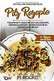 Pilz Rezepte , traumhaft und einfach zu kochen, überraschende Herbstküche in diesem Kochbuch: Ich Will - Die MAGIE der Pilze - 66 Rezepte zum verlieben