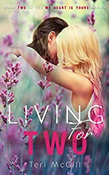 LIVING FOR TWO (My Heart Is Yours Book 2) by [Teri McGill, LM Creations (Cover Design), Elizabeth Baione, Hot Tree Editing, Indie Designz (Formatting)]