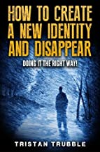 How to Create a New Identity & Disappear: Doing It The Right Way