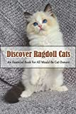 Discover Ragdoll Cats_ An Essential Book For All Would-be Ca