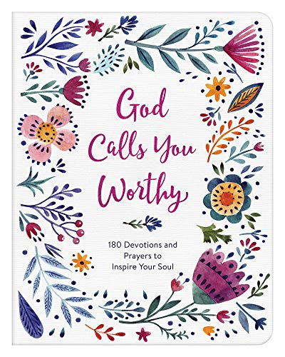 God Calls You Worthy: 180 Devotions and Prayers to Inspire Your Soul