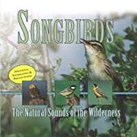 Songbirds: The Natural Sounds of the Wilderness by Songbirds