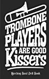 Trombone Players Are Good Kissers - Marching Band Drill Book: 60 Drill Sets...