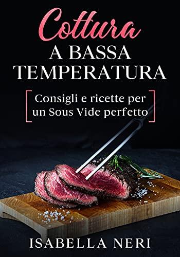 Cottura a bassa temperatura: Consigli e ricette per un Sous Vide perfetto