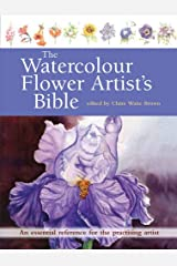 The Watercolour Flower Artist's Bible: An Essential Reference for the Practising Artist Paperback