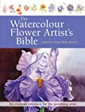 Watercolour Flower Artist's Bible: An Essential Reference for the Practising Artist (Artist's Bibles)