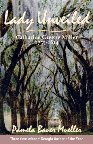 Lady Unveiled: Catharine Greene Miller 1755-1814