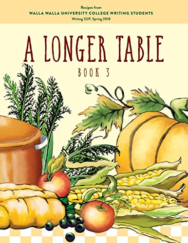 A Longer Table (Book 3): Recipes from Walla Walla University College Writing Students