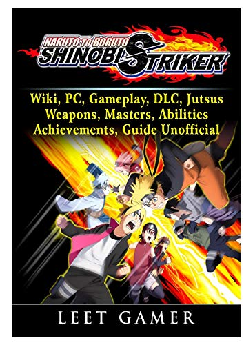 Naruto to Boruto Shinobi Striker, Wiki, Pc, Gameplay, DLC, Jutsus, Weapons, Masters, Abilities, Achievements, Guide Unofficial