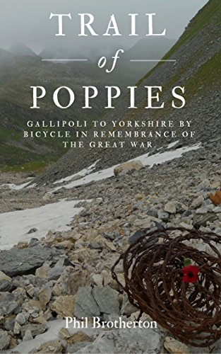 Trail of Poppies.: Gallipoli to Yorkshire by Bicycle in Remembrance of the Great War. (English Edition)