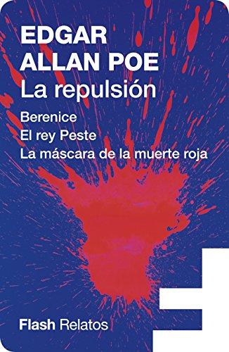 La repulsión (Flash Relatos): Berenice | El rey Peste | La máscara de la muerte roja (Spanish Edition)