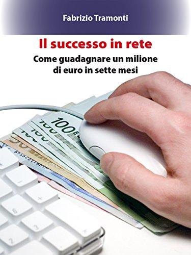 come guadagnare 1 milione di euro in poche ore)