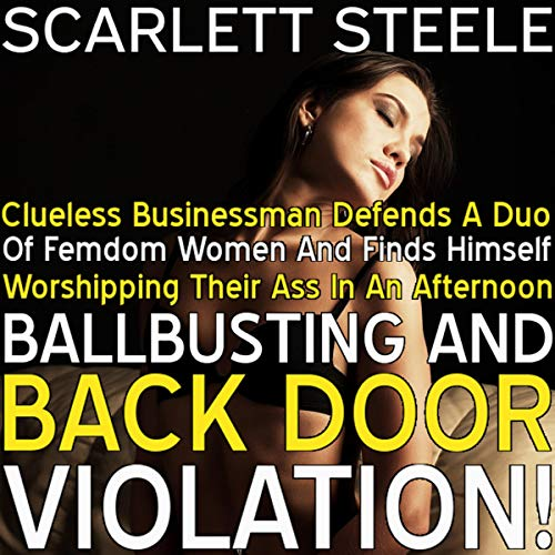 Clueless Businessman Defends a Duo of Femdom Women and Finds Himself Worshipping Their Ass in an Afternoon of Ballbusting and Back Door Violation!  By  cover art