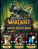 Juices Cocktails Smoothies World Of Warcraft Drink Recipe Book: Recipes And Techniques For Building The Drinks World Of Warcraft Classic And Contemporary Drinks To Make At Home