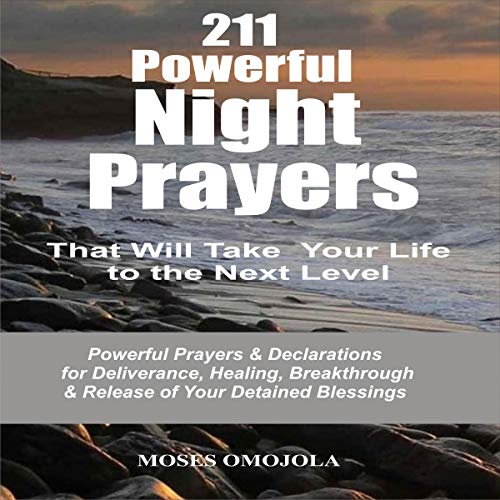 211 Powerful Night Prayers That Will Take Your Life to the Next Level: Powerful Prayers & Declarations for Deliverance, Healing, Breakthrough & Release of Your Detained Blessings audiobook cover art