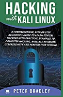 Hacking With Kali Linux: A Comprehensive, Step-By-Step Beginner's Guide to Learn Ethical Hacking With Practical Examples to Computer Hacking, Wireless Network, Cybersecurity and Penetration Testing