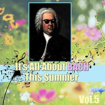 It's All About Bach This Summer, Vol.5
