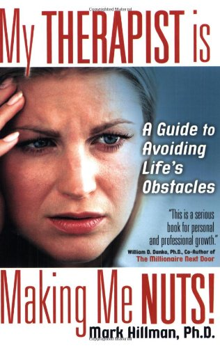 My Therapist Is Making Me Nuts!: A Guide To Avoiding Life's Obstacles?