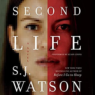 Second Life     A Novel              By:                                                                                                                                 S. J. Watson                               Narrated by:                                                                                                                                 Susan Lyons                      Length: 13 hrs and 4 mins     355 ratings     Overall 3.6
