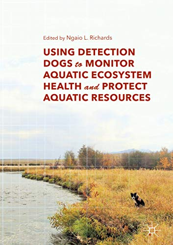 Using Detection Dogs to Monitor Aquatic Ecosystem Health and Protect Aquatic Resources (English Edition)