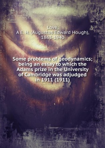 Some problems of geodynamics; being an essay to which the Adams prize in the University of Cambridge was adjudged in 1911 (1911)