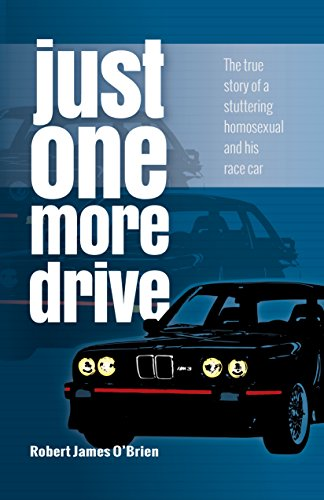 Just One More Drive: The true story of a stuttering homosexual and his race car (English Edition)
